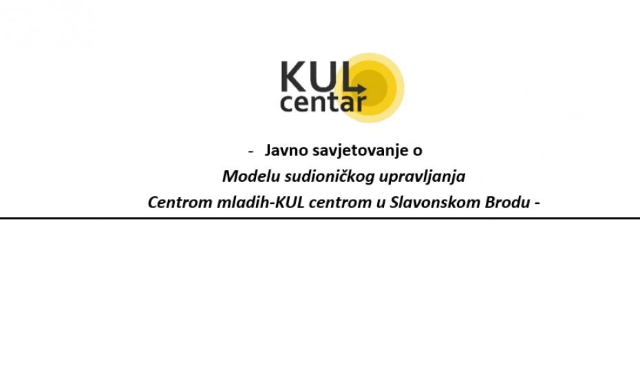 """Javno savjetovanje o """"Modelu sudioničkog upravljanja Centrom mladih-KUL centrom"""" u Slavonskom Brodu"""